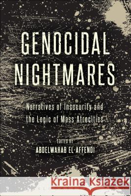 Genocidal Nightmares: Narratives of Insecurity and the Logic of Mass Atrocities Abdelwahab El-Affendi 9781628920710