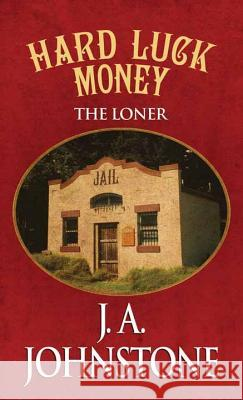 Hard Luck Money: The Loner J. A. Johnstone 9781628996647