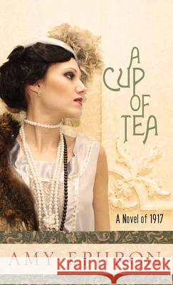 A Cup of Tea: A Novel of 1917 Amy Ephron 9781628997996