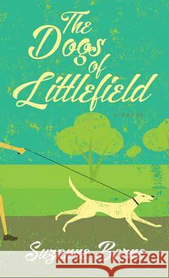 The Dogs of Littlefield Suzanne Berne 9781628998566