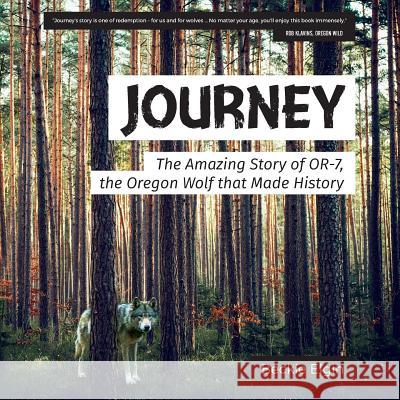 Journey: The Amazing Story of Or-7, the Oregon Wolf That Made History Beckie Elgin 9781629013992