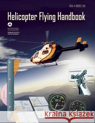 Helicopter Flying Handbook (Federal Aviation Administration): Faa-H-8083-21a Federal Aviation Administration (FAA) 9781629145914 Skyhorse Publishing