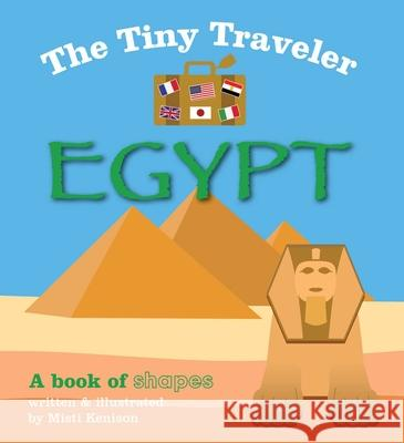 The Tiny Traveler: Egypt: A Book of Shapes Misti Kenison 9781629146072