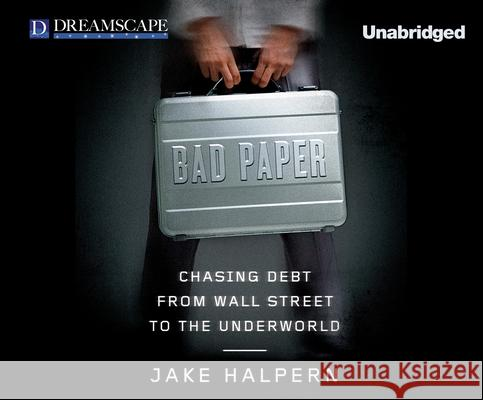 Bad Paper: Chasing Debt from Wall Street to the Underworld - audiobook Jake Halpern 9781629238777 Dreamscape Media
