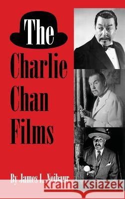 The Charlie Chan Films (Hardback) James L. Neibaur 9781629333151