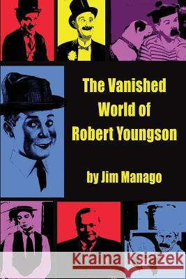 The Vanished World of Robert Youngson Jim Manago 9781629333809