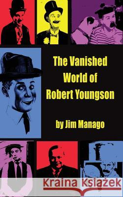 The Vanished World of Robert Youngson (Hardback) Jim Manago 9781629333816