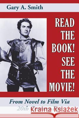 Read the Book! See the Movie! from Novel to Film Via 20th Century-Fox Gary a. Smith 9781629333823