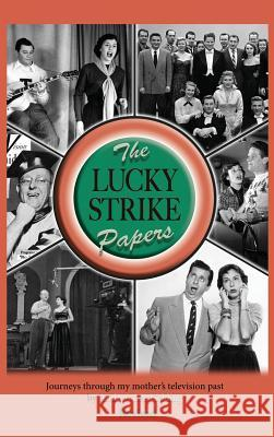 The Lucky Strike Papers: Journeys Through My Mother's Television Past (Revised Edition) (Hardback) Andrew Lee Fielding 9781629334097