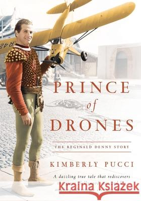 Prince of Drones: The Reginald Denny Story Kimberly Pucci 9781629334882