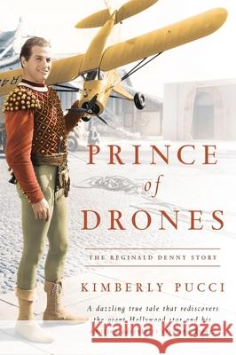 Prince of Drones: The Reginald Denny Story (hardback) Kimberly Pucci 9781629334899