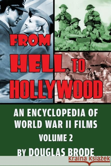 From Hell To Hollywood: An Encyclopedia of World War II Films Volume 2 Douglas Brode 9781629335223