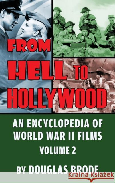 From Hell To Hollywood: An Encyclopedia of World War II Films Volume 2 (hardback) Douglas Brode 9781629335230