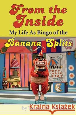 From the Inside: My Life As Bingo of the Banana Splits Terence H. Winkless 9781629335643
