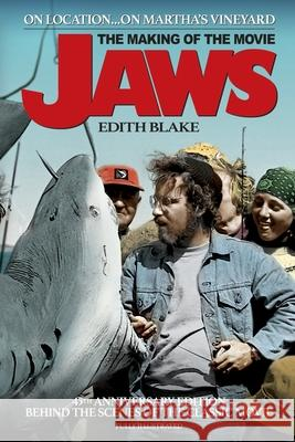 On Location... On Martha's Vineyard: The Making of the Movie Jaws (45th Anniversary Edition) Edith Blake Michael A. Smith 9781629335865