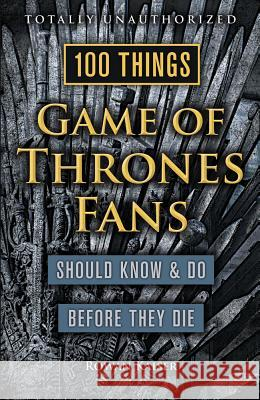 100 Things Game of Thrones Fans Should Know & Do Before They Die Rowan Kaiser 9781629373935