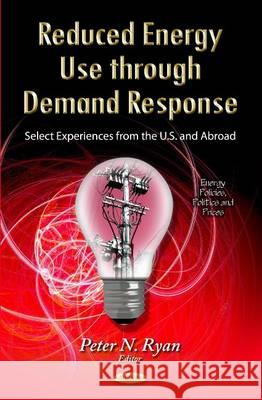 Reduced Energy Use Through Demand Response : Select Experiences from the U.S. & Abroad  9781629480749