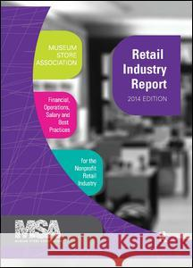 Museum Store Association Retail Industry Report, 2014 Edition : Financial, Operations, Salary, and Best Practices Information for the Nonprofit Retail Industry Museum Store Association 9781629580357