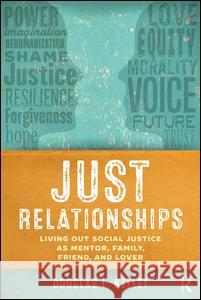 Just Relationships: Living Out Social Justice as Mentor, Family, Friend, and Lover Douglas L. Kelley 9781629580593