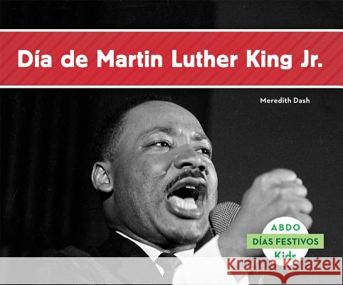 Dia de Martin Luther King Jr. = Martin Luther King, Jr. Day Meredith Dash 9781629703398