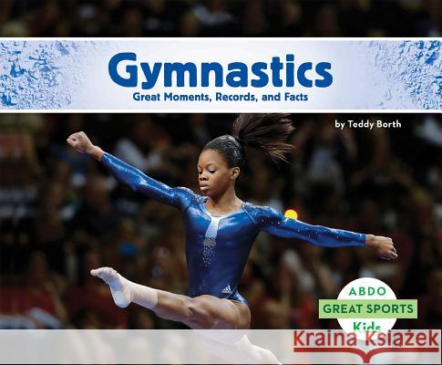 Gymnastics:: Great Moments, Records, and Facts Teddy Borth 9781629706900