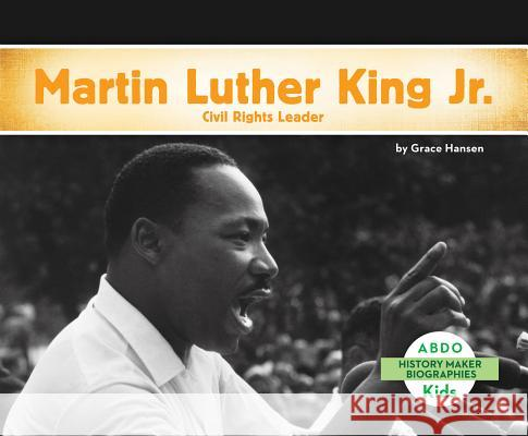 Martin Luther King, Jr.: Civil Rights Leader Grace Hansen 9781629707044
