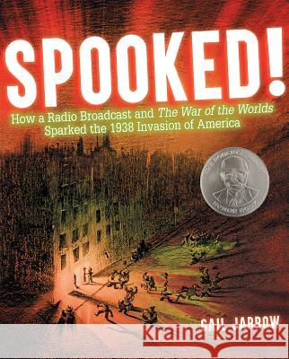 Spooked!: How a Radio Broadcast and the War of the Worlds Sparked the 1938 Invasion of America Gail Jarrow 9781629797762