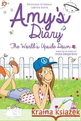 Amy's Diary #2: The World's Upside Down Veronique Grisseaux Aynie Laetitia India Desjardins 9781629918563