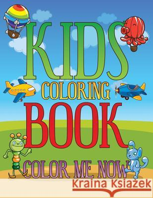 Kids Coloring Book : Color Me Now Speedy Publishing LLC   9781630226480 Speedy Publishing LLC
