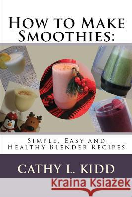 How to Make Smoothies Cathy Kidd 9781630229641