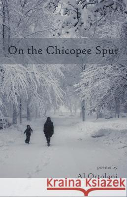 On the Chicopee Spur Al Ortolani 9781630450564