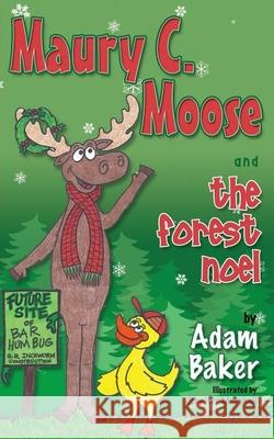 Maury C. Moose and the Forest Noel Adam Baker 9781630470548