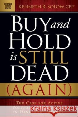 Buy and Hold Is Still Dead (Again): The Case for Active Portfolio Management in Dangerous Markets  9781630472108