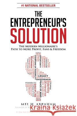 The Entrepreneur's Solution: The Modern Millionaire's Path to More Profit, Fans & Freedom Mel H. Abraham Brendon Burchard 9781630473303