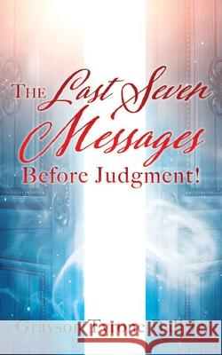 The Last Seven Messages Before Judgment! Grayson Tyrone Bal 9781630508982
