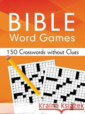 Bible Word Games: 150 Crosswords Without Clues Sara Stoker 9781630588830