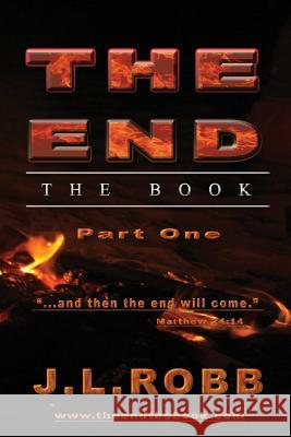 The End the Book: Part One: And Then the End Will Come J. L. Robb 9781630680336