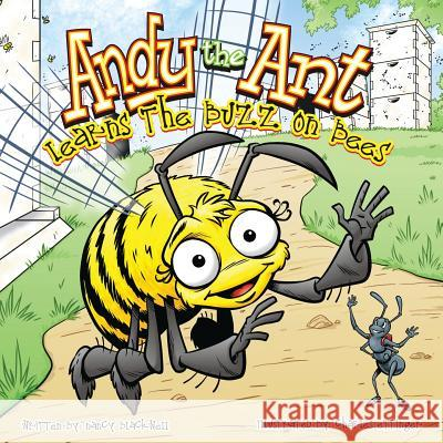 Andy the Ant Learns the Buzz on Bees Nancy Blackwell Charles Ettinger 9781630730017