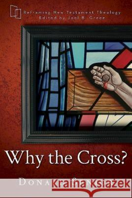 Why the Cross? Donald Senior Joel B. Green 9781630885861 Abingdon Press