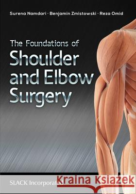 The Foundations of Shoulder and Elbow Surgery S. Namdari 9781630915322