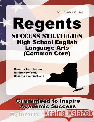 Regents Success Strategies High School English Language Arts (Common Core) Study Guide: Regents Test Review for the New York Regents Examinations Regents Exam Secrets Test Prep 9781630948757