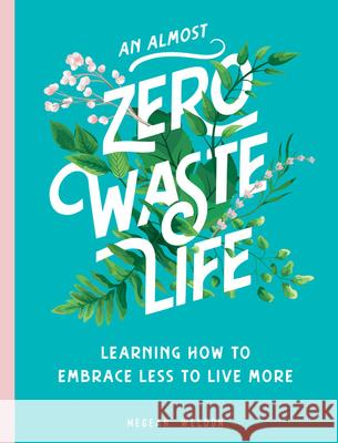 All You Need Is Less: How to Live a Zero Waste Life Megean Weldon 9781631066580