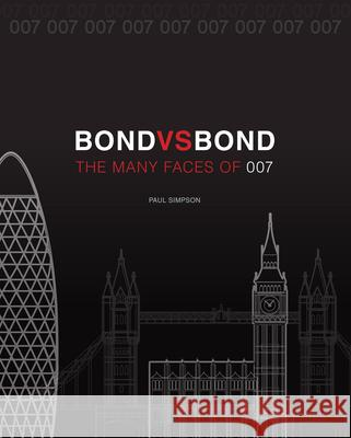 Bond vs. Bond : The many faces of 007 Paul Simpson 9781631066962