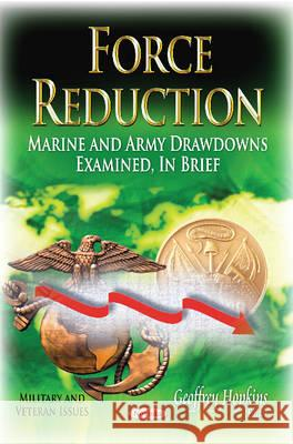Force Reduction Marine and Army Drawdowns Examined, in Brief  9781631175862