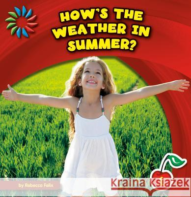 How's the Weather in Summer? Rebecca Felix 9781631376412