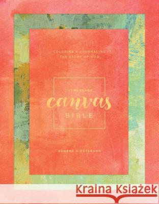 Message Canvas Bible: Coloring and Journaling the Story of God Eugene H. Peterson 9781631467196