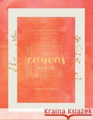 The Message Canvas Bible: Coloring and Journaling the Story of God Eugene H. Peterson 9781631467202
