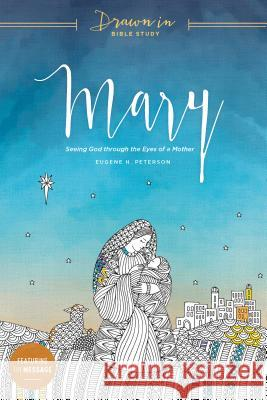 Mary: Seeing God Through the Eyes of a Mother Eugene H. Peterson 9781631467851 NavPress Publishing Group