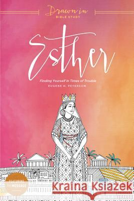 Esther: Finding Yourself in Times of Trouble Eugene H. Peterson 9781631467875 NavPress Publishing Group