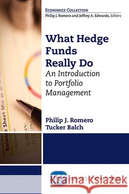 What Hedge Funds Really Do: An Introduction to Portfolio Management Philip J. Romero Tucker Balch 9781631570896